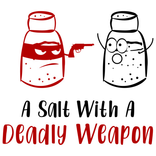 A Salt With A Deadly Weapon Funny Graphic Tees Mens Silly Pun T Shirts