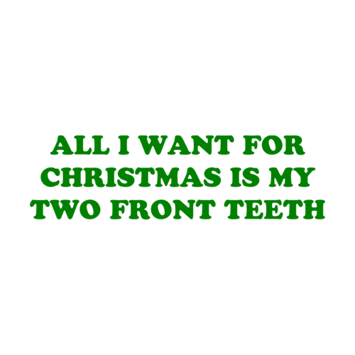 all i want for christmas is my two front teeth shirt - All I Want For Christmas Is My Two Front Teeth