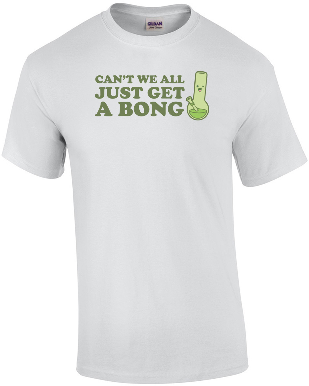 Can\'t we all just get a bong? Weed T-Shirt