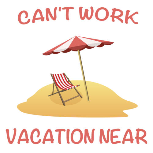 Cant Work Vacation Near Funny T Shirt