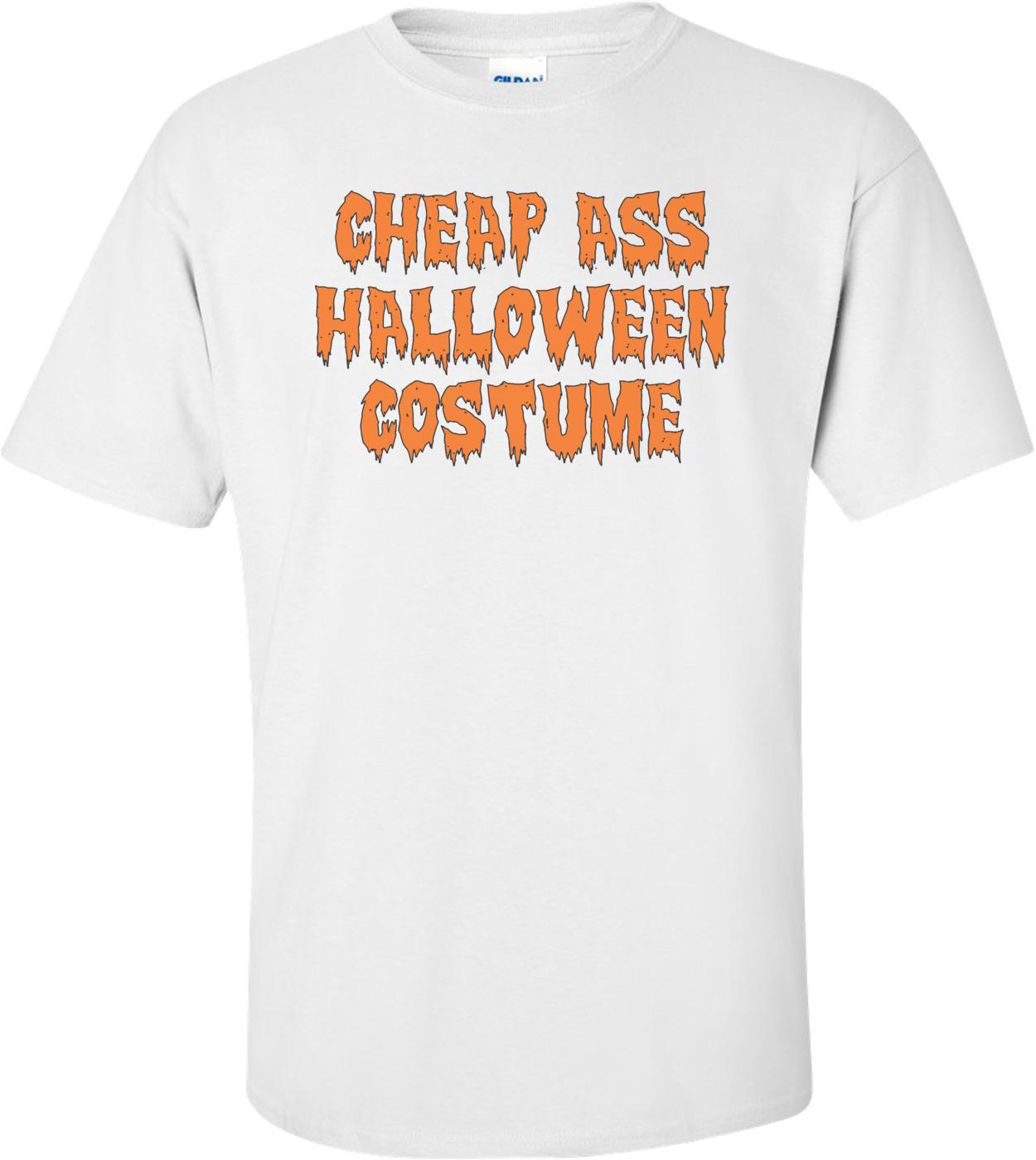 42e50b0926c0 Cheap Ass Halloween Costume T-Shirt