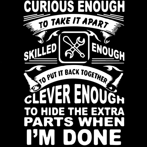 Curious Enough To Take It Apart. Skilled Enough To Put It