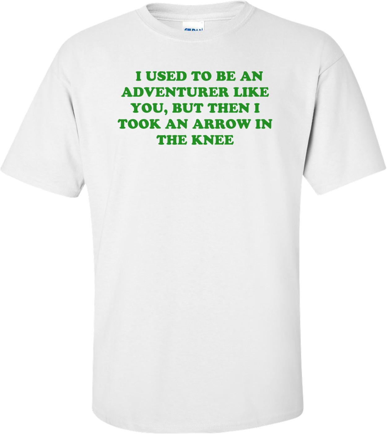 I USED TO BE AN ADVENTURER LIKE YOU, BUT THEN I TOOK AN ARROW IN THE KNEE Shirt