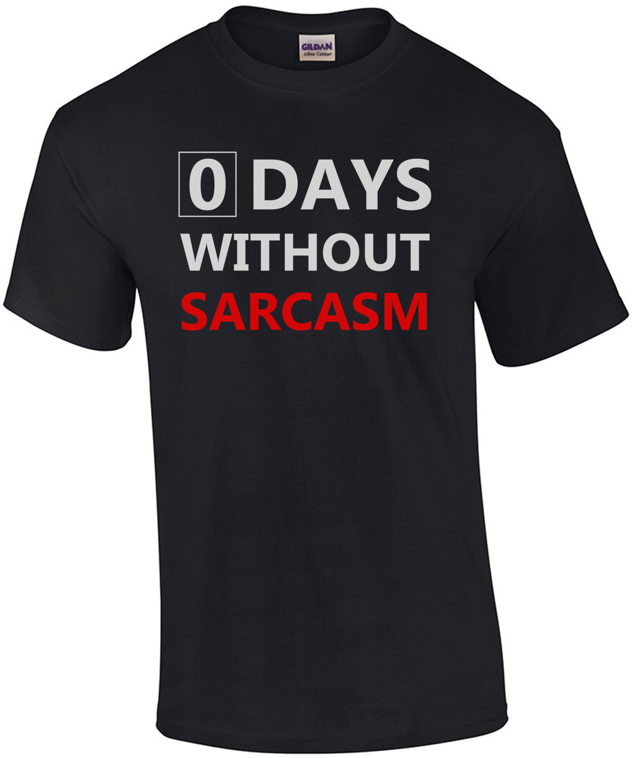 0 days without sarcasm - funny sarcastic t-shirt