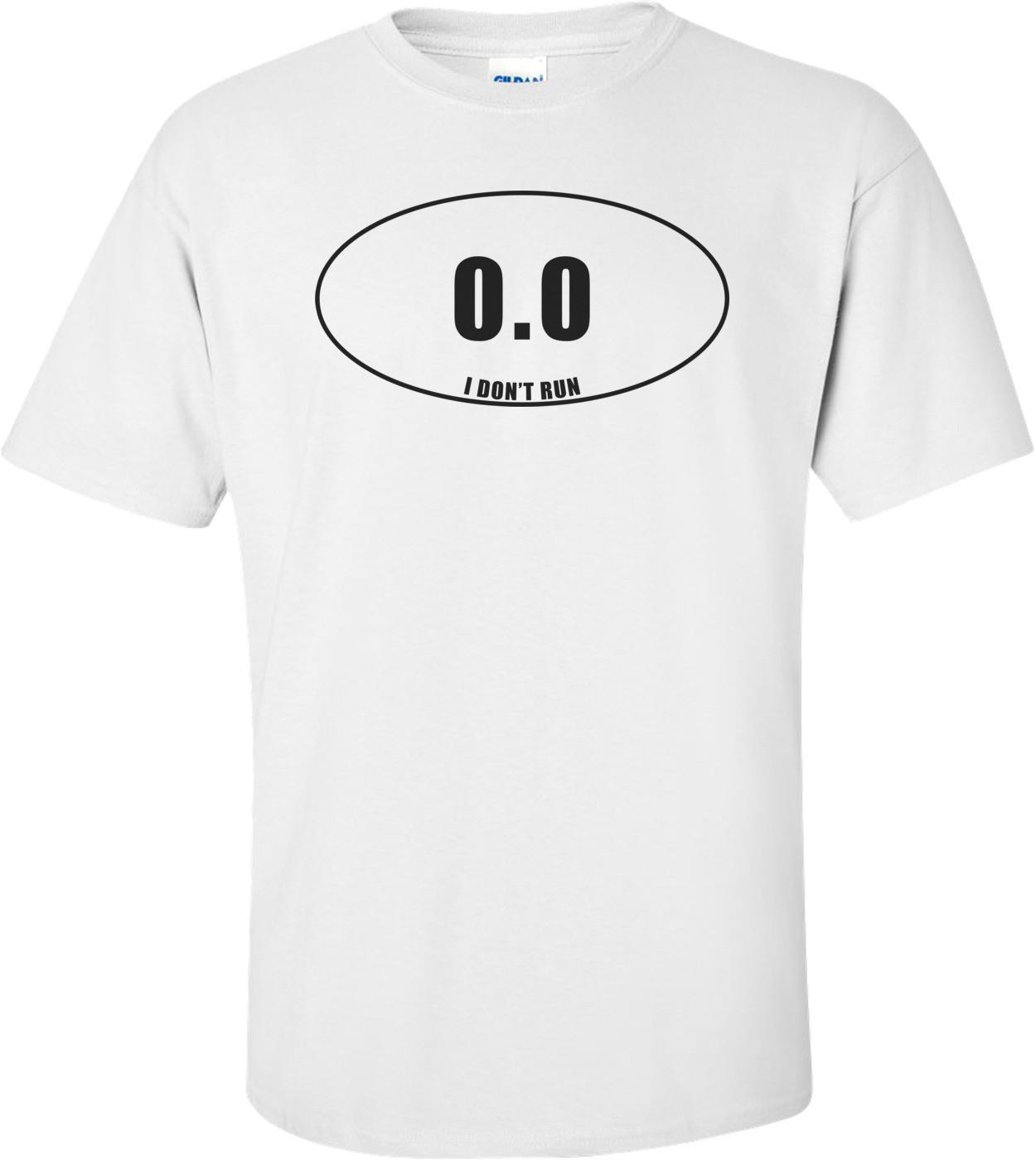 0.0 I Don't Run Funny Shirt