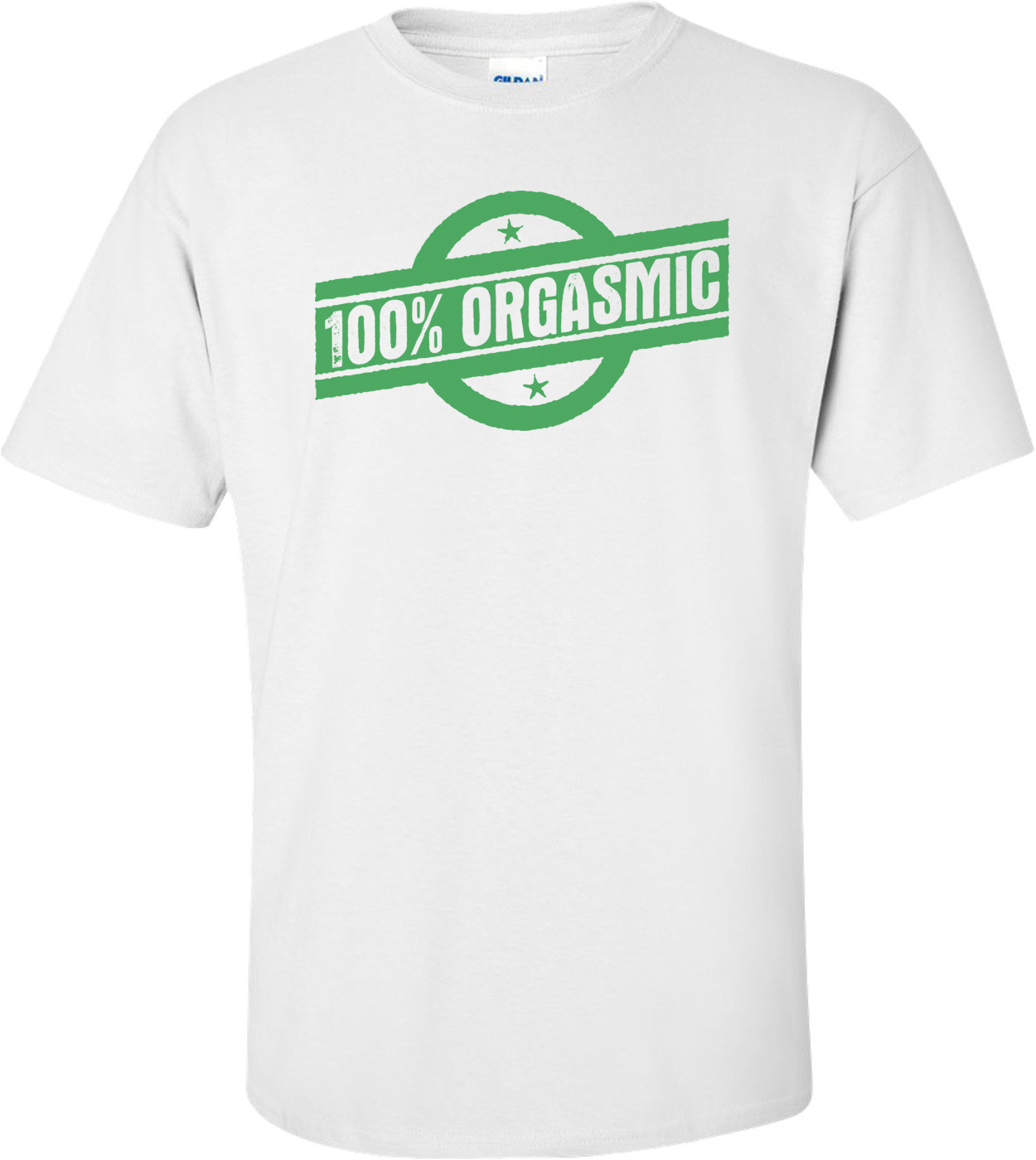 100% Orgasmic T-shirt