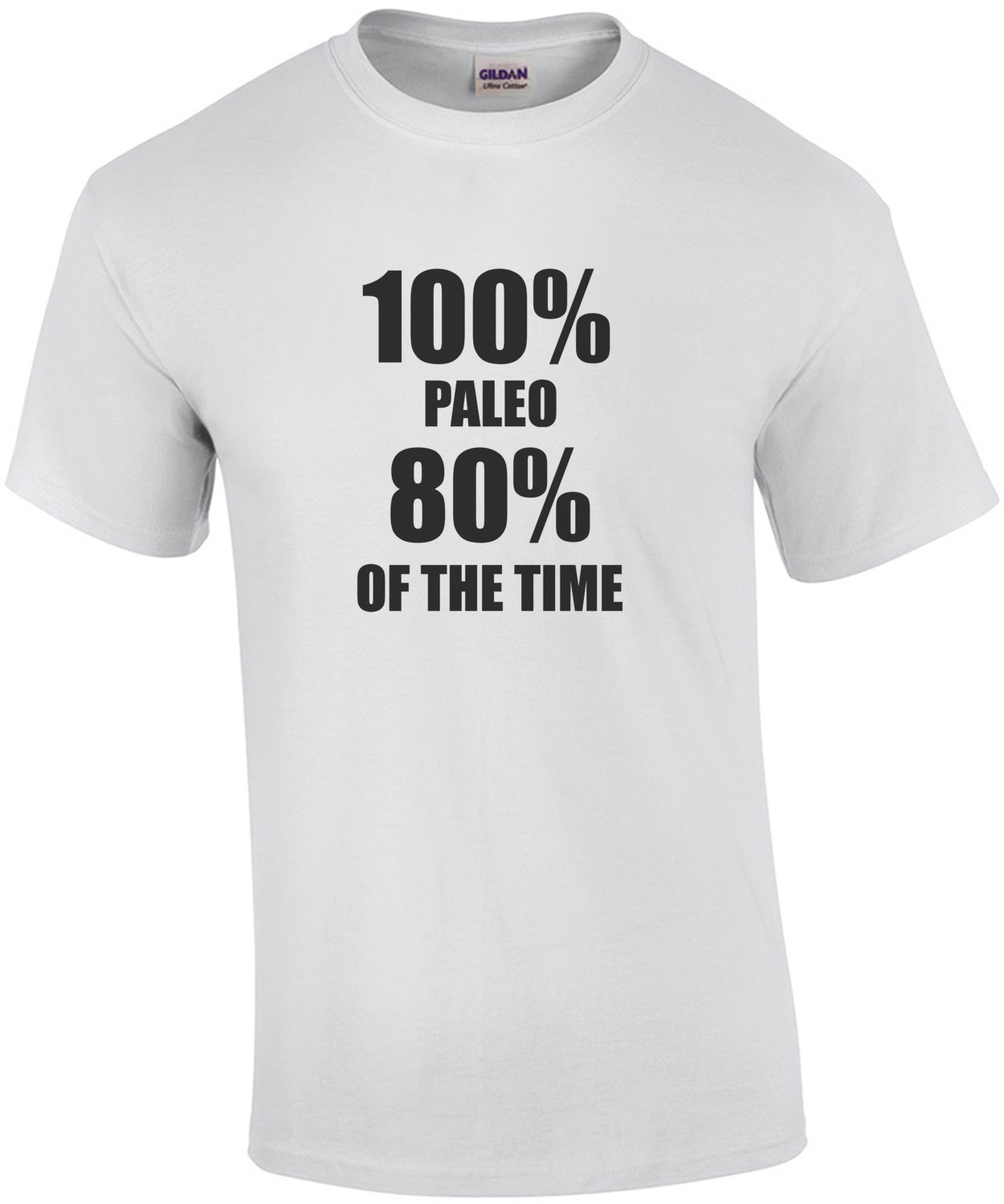 100% PALEO 80% OF THE TIME T-Shirt T-Shirt