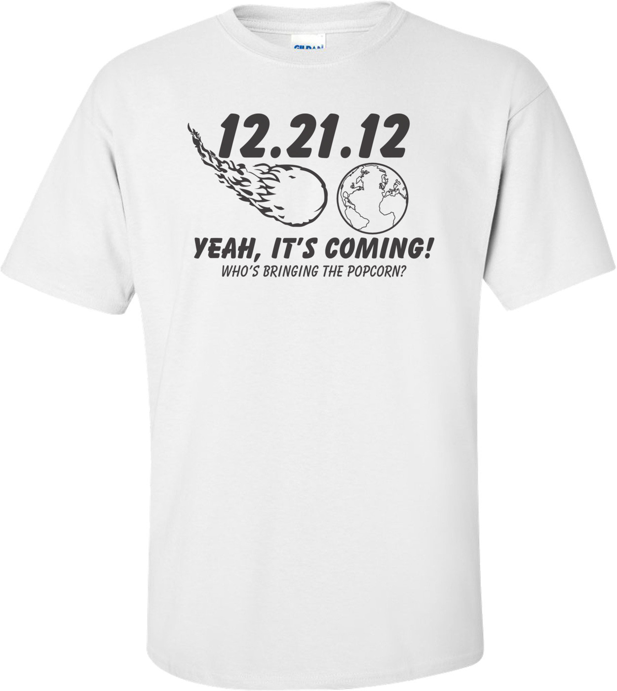 12.21.12 Yeah, It's Coming! Who's Bringing The Popcorn? T-shirt