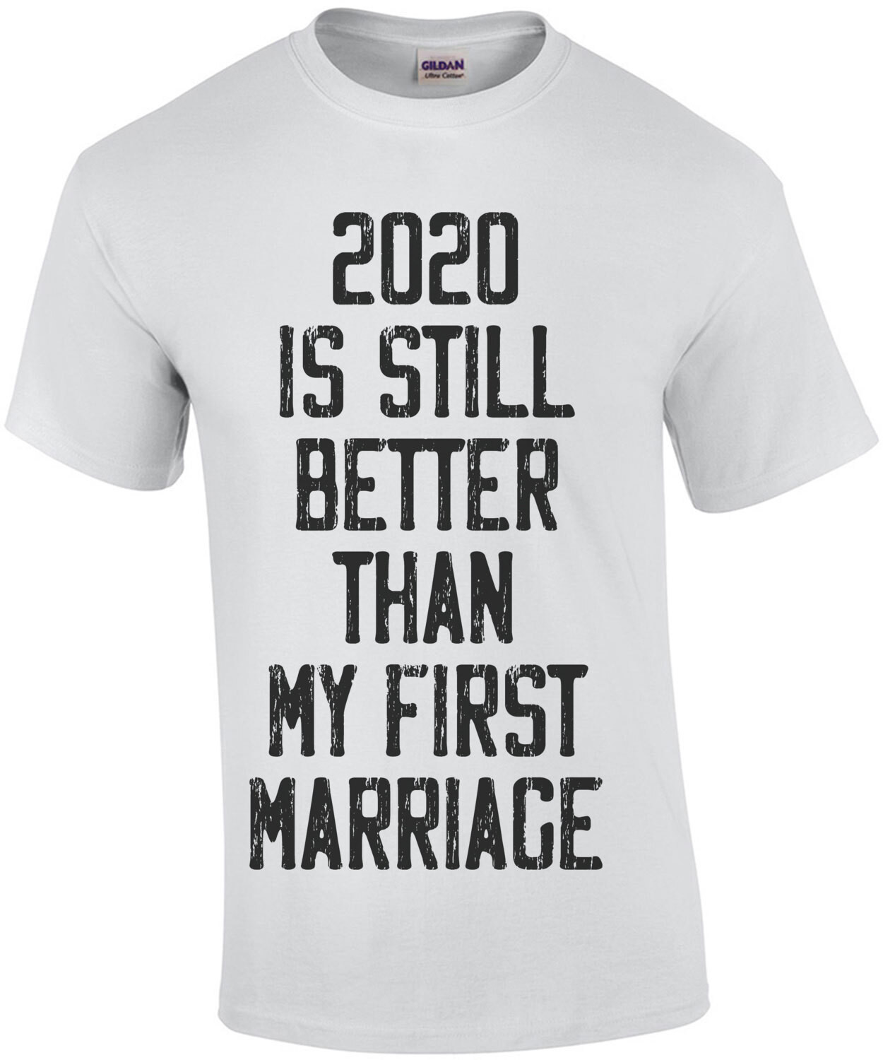 2020 is still better than my first marriage - funny t-shirt