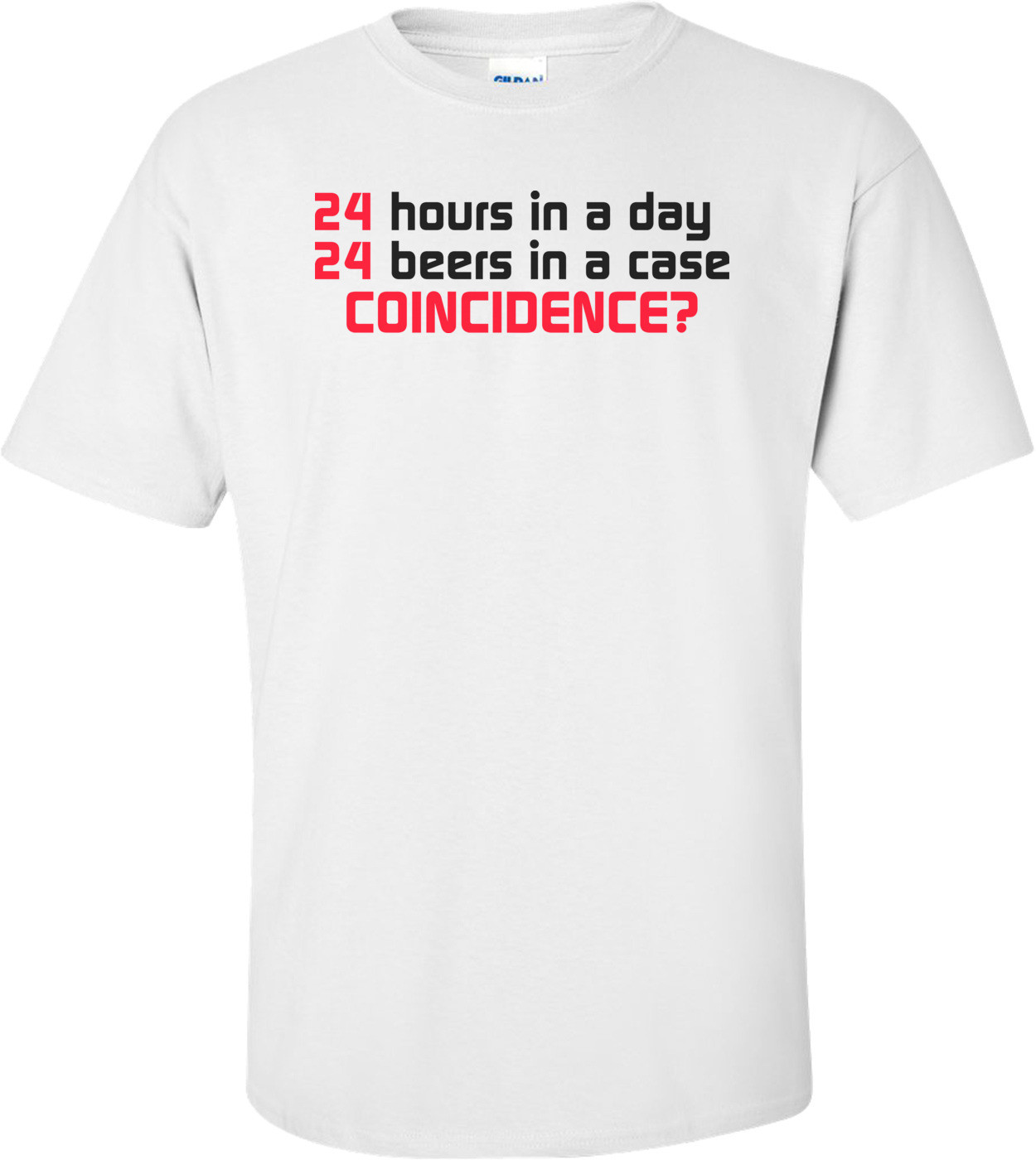 24 Hours In A Day, 24 Beers In A Case. Coincidence? Shirt
