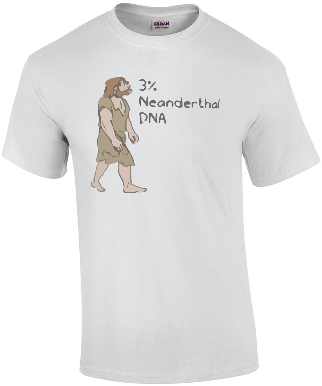 3% Neanderthal DNA - Funny Caveman T-Shirt