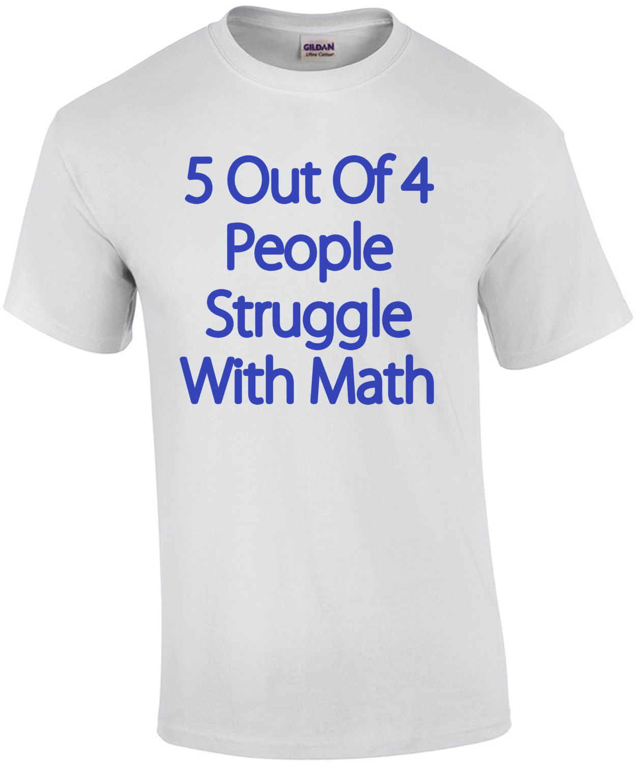 5 Out Of 4 People Struggle With Math Funny T-Shirt