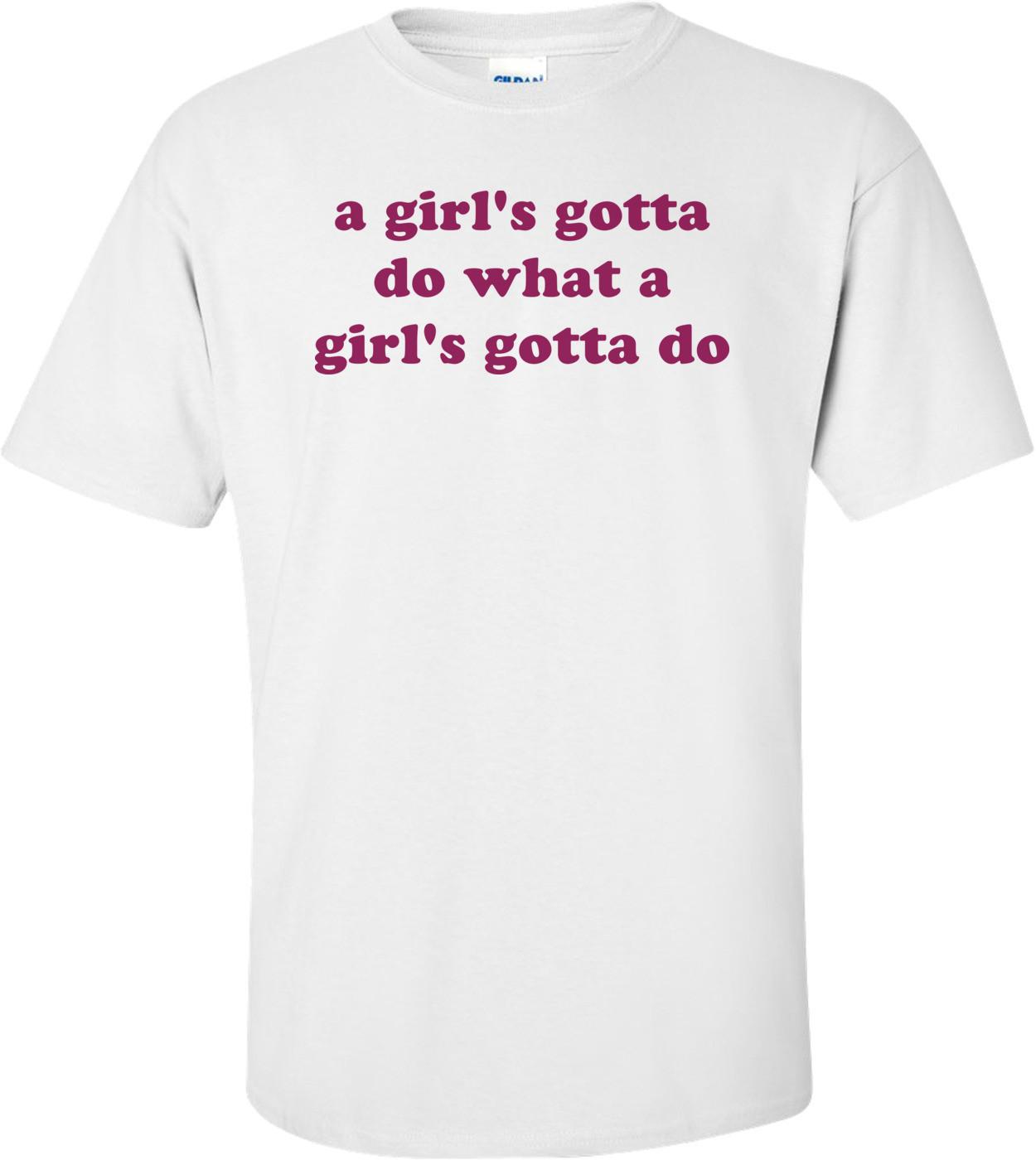 A Girl's Gotta Do What A Girl's Gotta Do Shirt