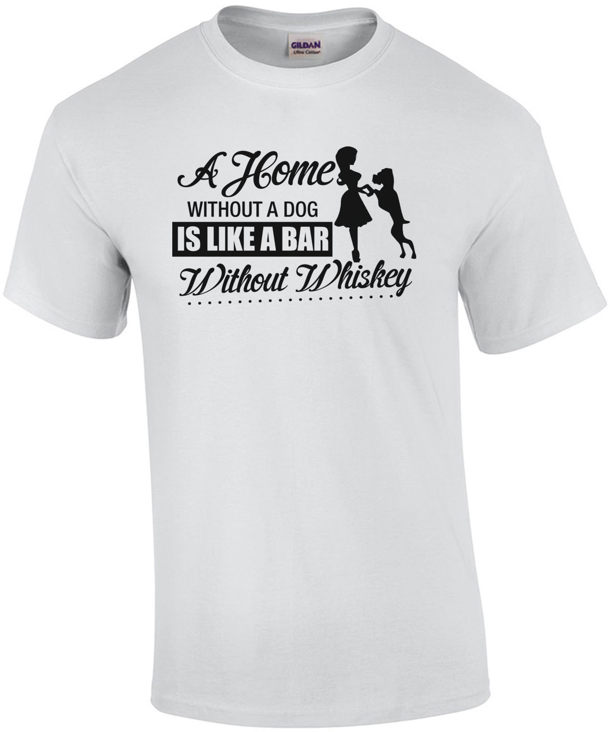 A Home Without A Dog Is Like A Bar Without Whiskey T-Shirt