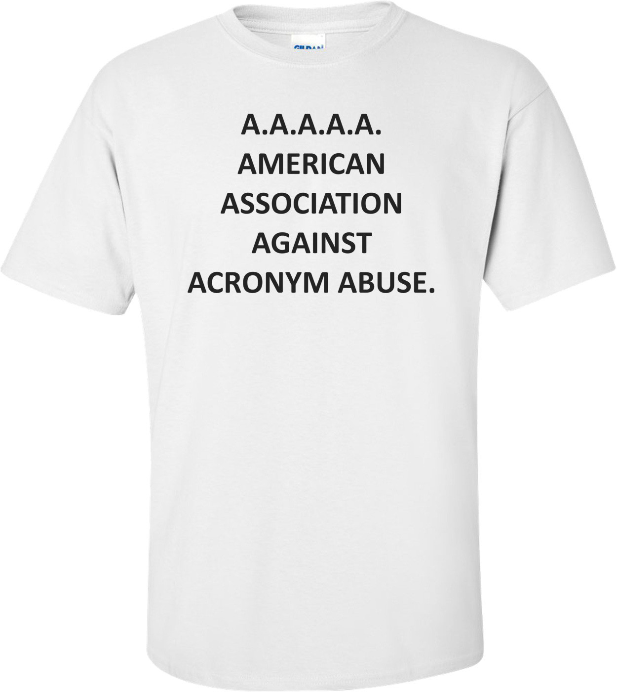 A.A.A.A.A. AMERICAN ASSOCIATION AGAINST ACRONYM ABUSE. Shirt
