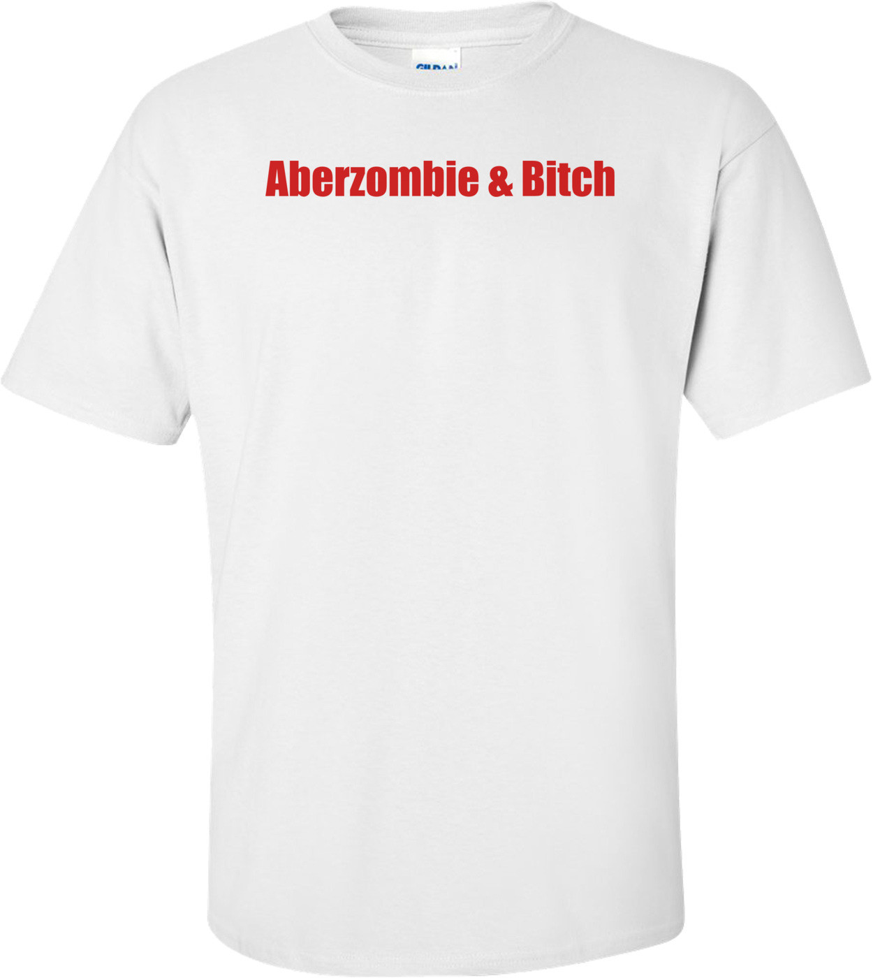 Aberzombie & Bitch Shirt
