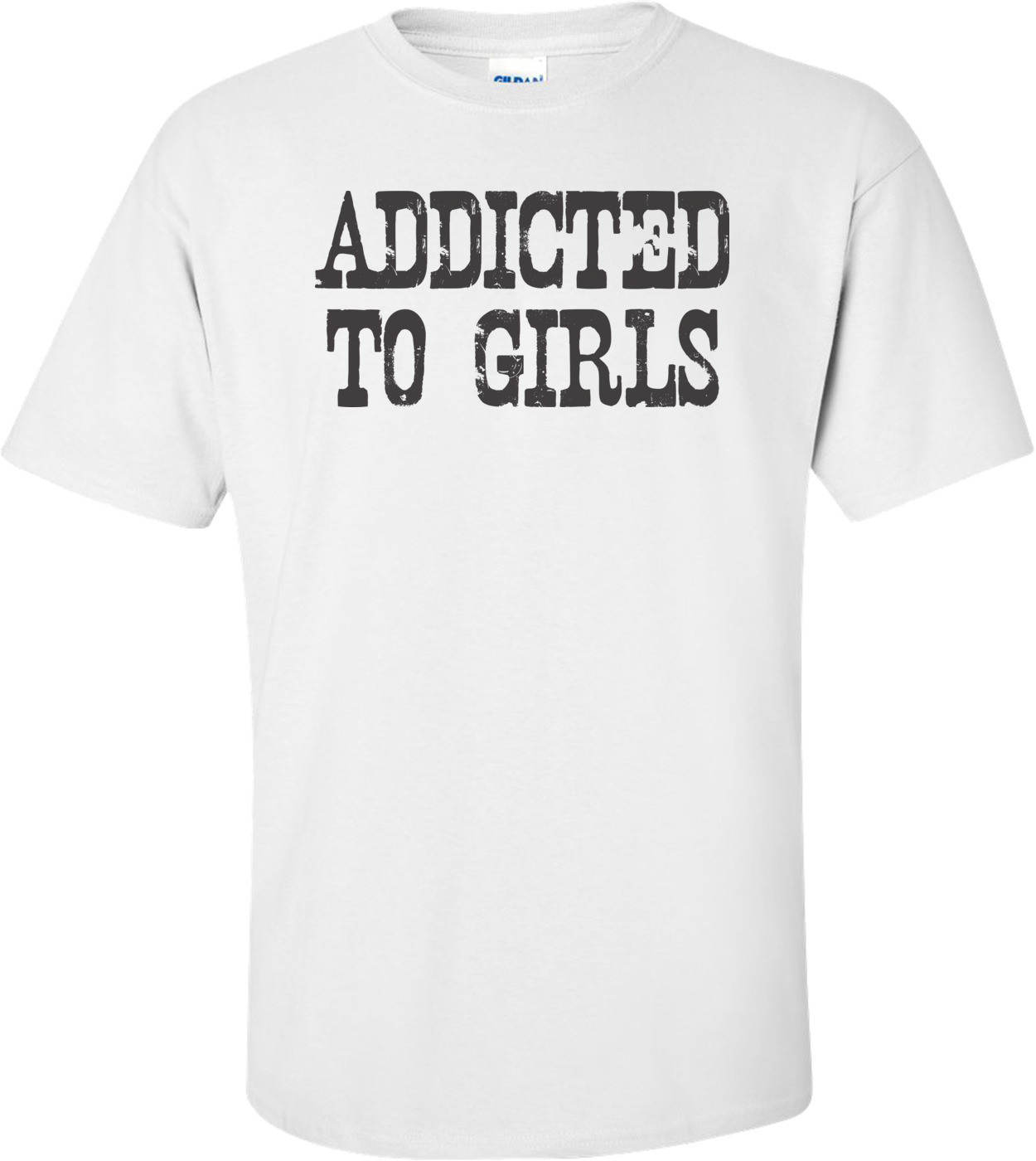 Addicted To Girls T-shirt