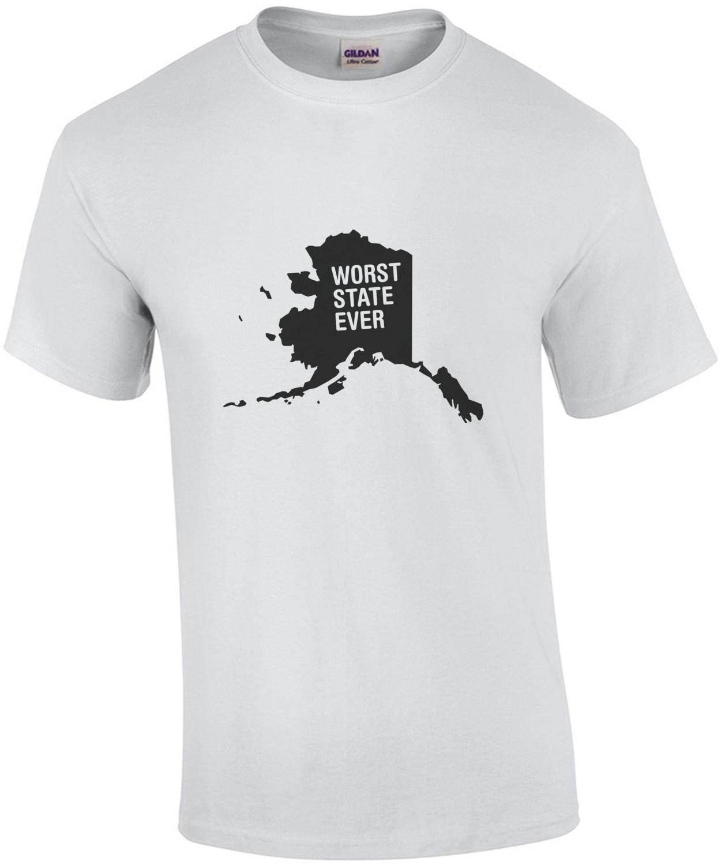 Alaska Worst State Ever - Alaska T-Shirt