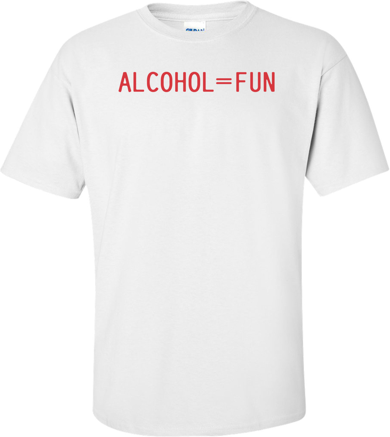 Alcohol = Fun T-shirt