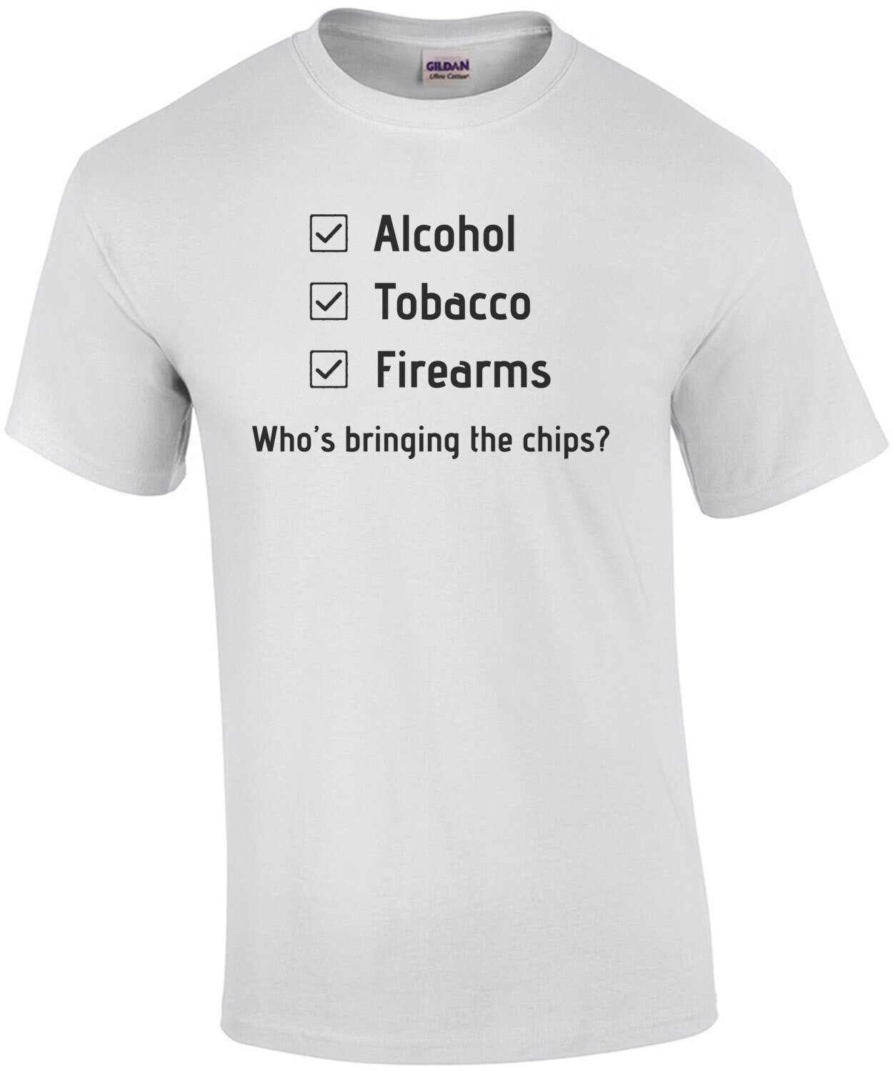 ALCOHOL, TOBACCO, FIREARMS. WHO'S BRINGING THE CHIPS? Shirt