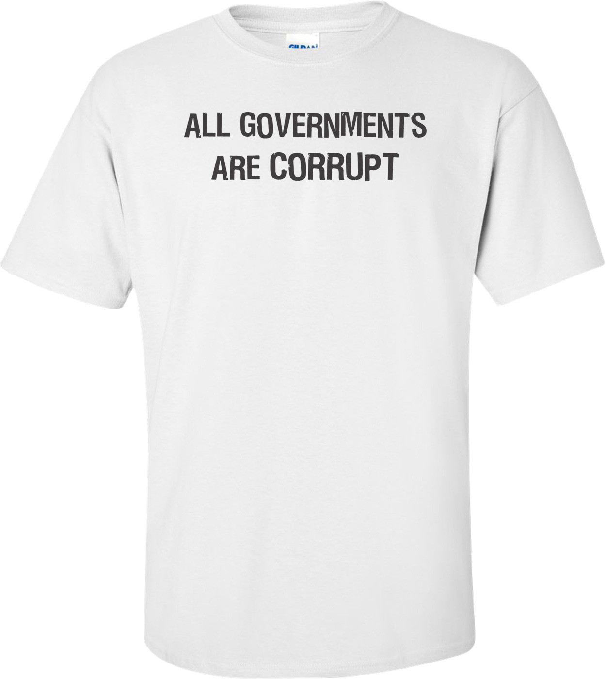 All Governments Are Corrupt  T-shirt