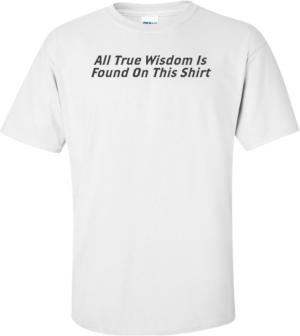 All True Wisdom Is Found On This Shirt T-shirt