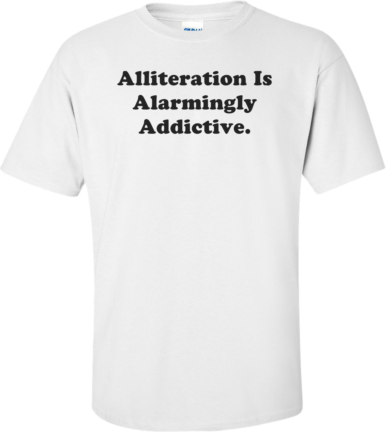 Alliteration Is Alarmingly Addictive. Shirt