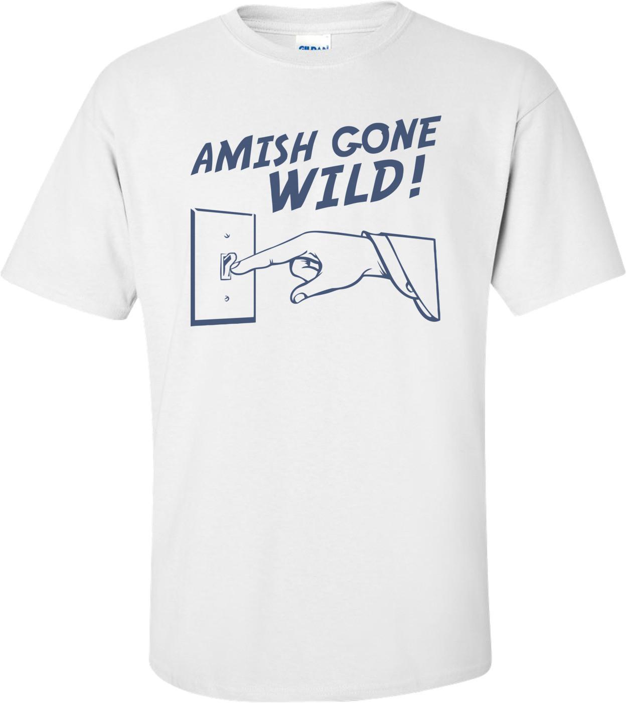 Amish Gone Wild Funny Shirt