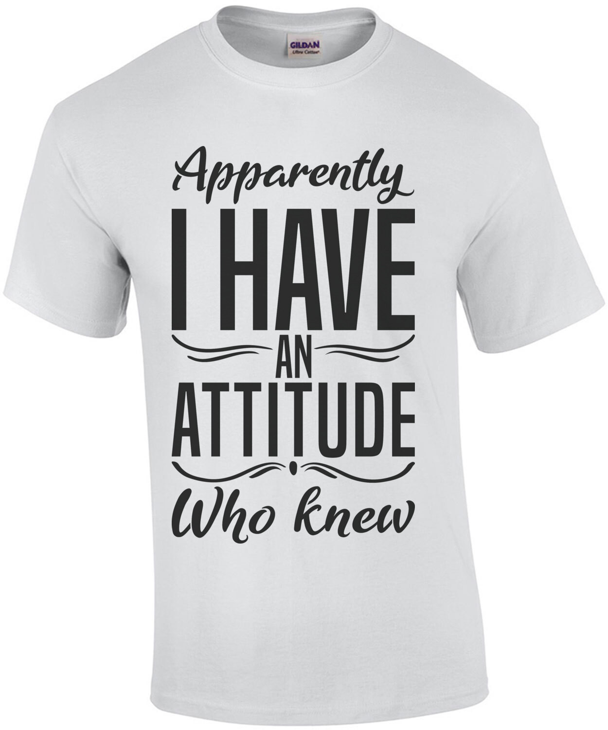 Apparently I have an attitude who knew - sarcastic t-shirt
