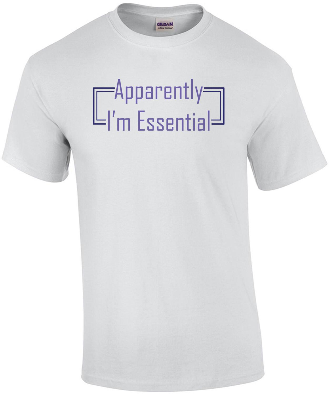Apparently I'm Essential Funny Essential Worker Coronavirus Shirt
