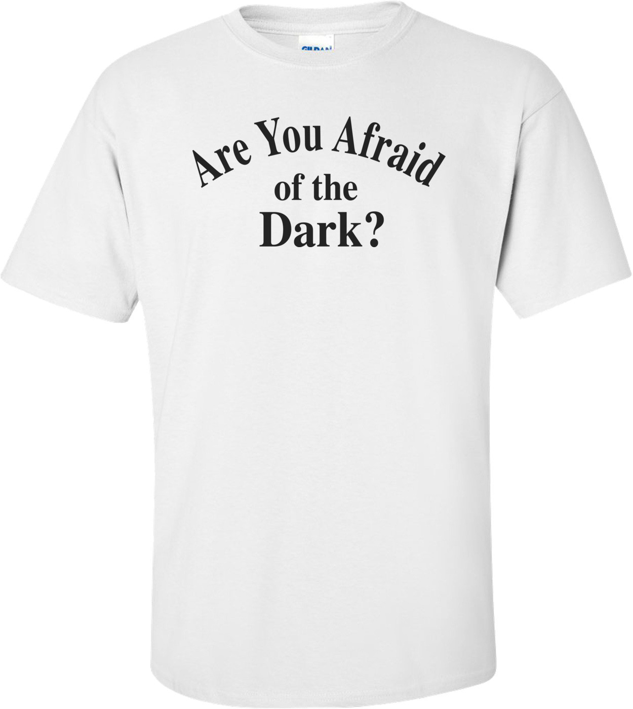 Are You Afraid Of The Dark? T-shirt
