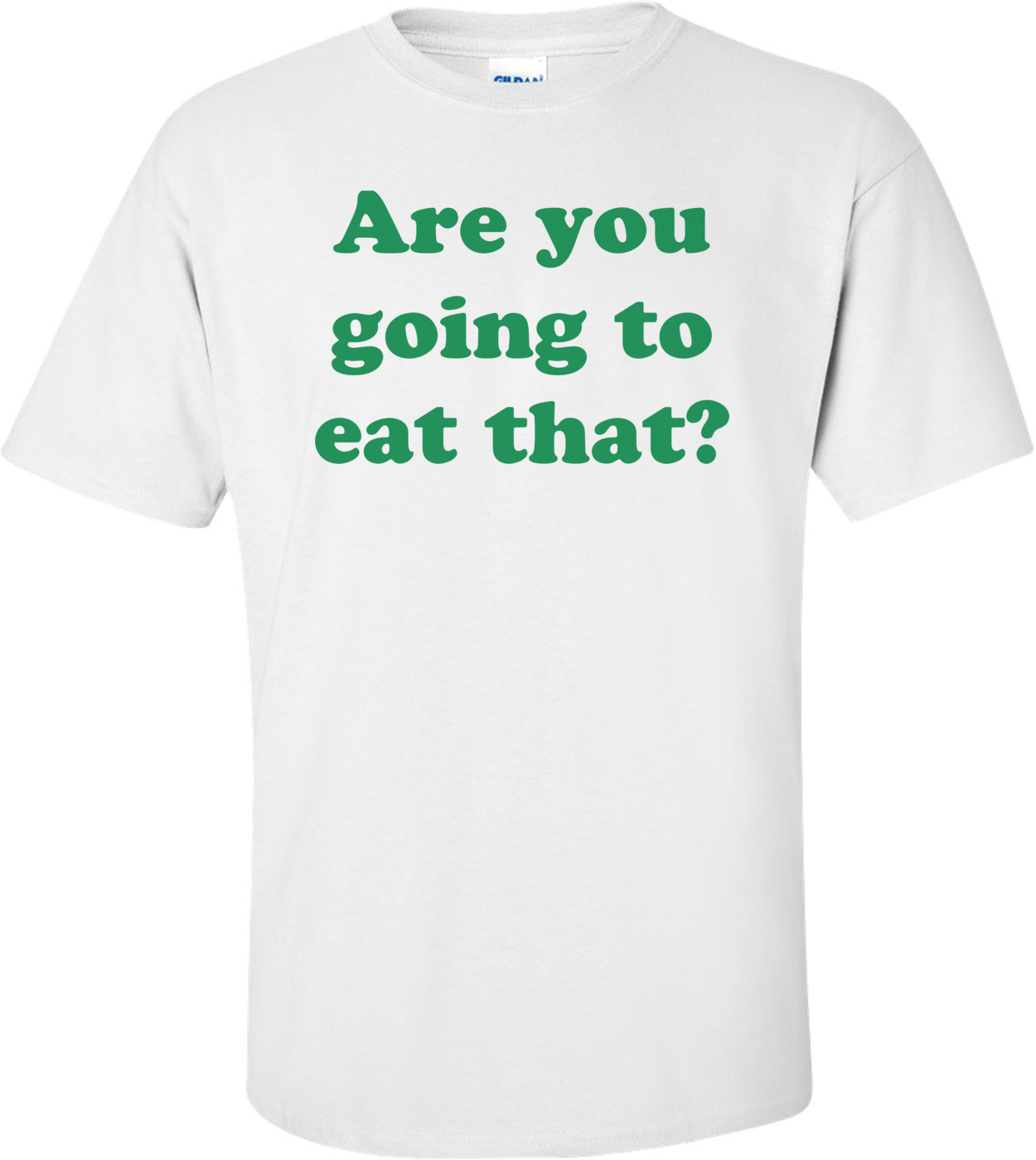 Are you going to eat that? Shirt