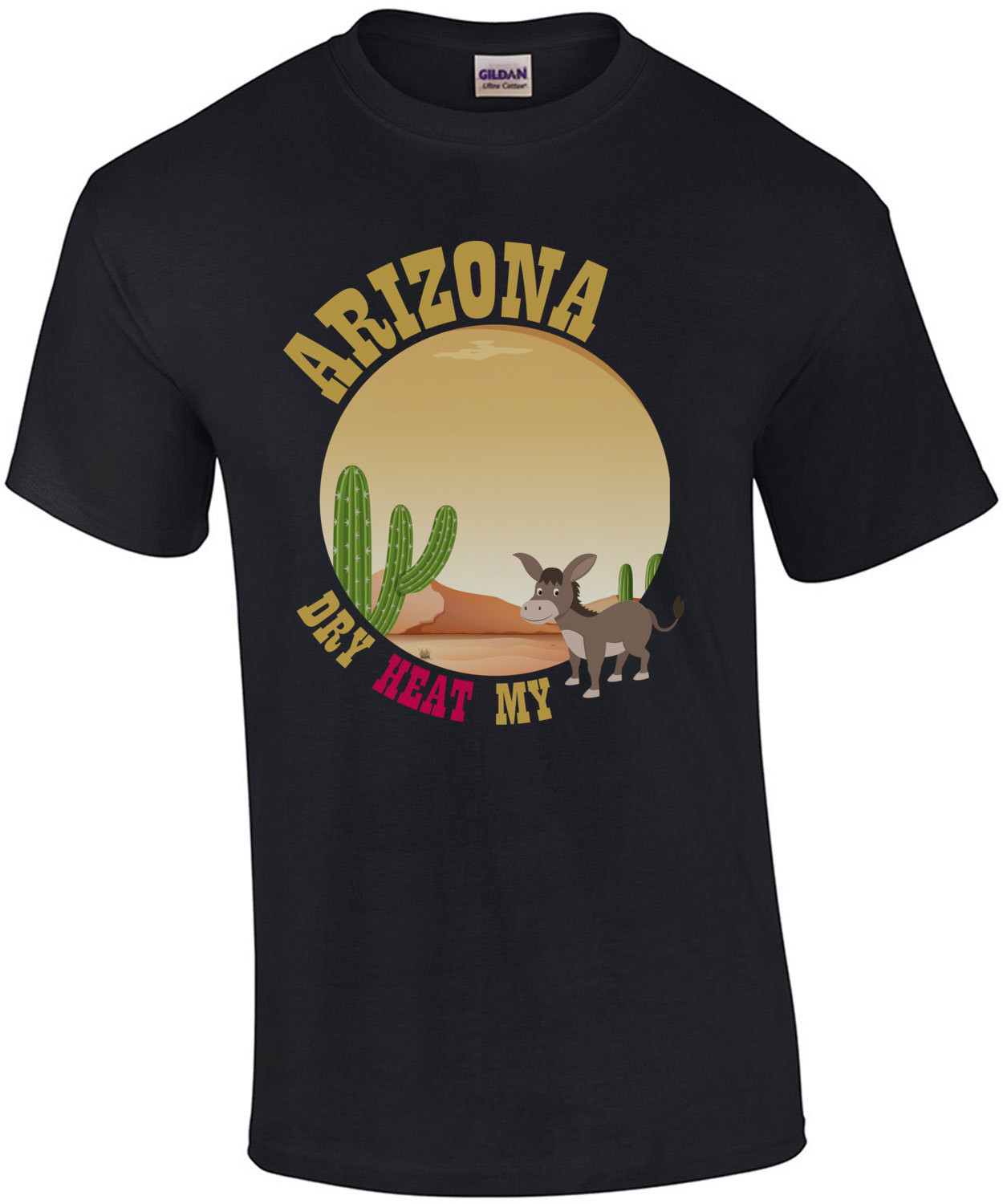Arizona Dry Heat My Ass - Arizona T-Shirt