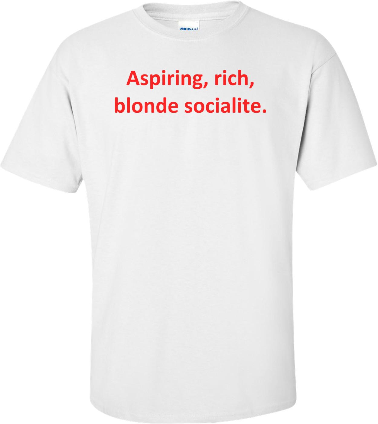 Aspiring, Rich, Blonde Socialite. Shirt