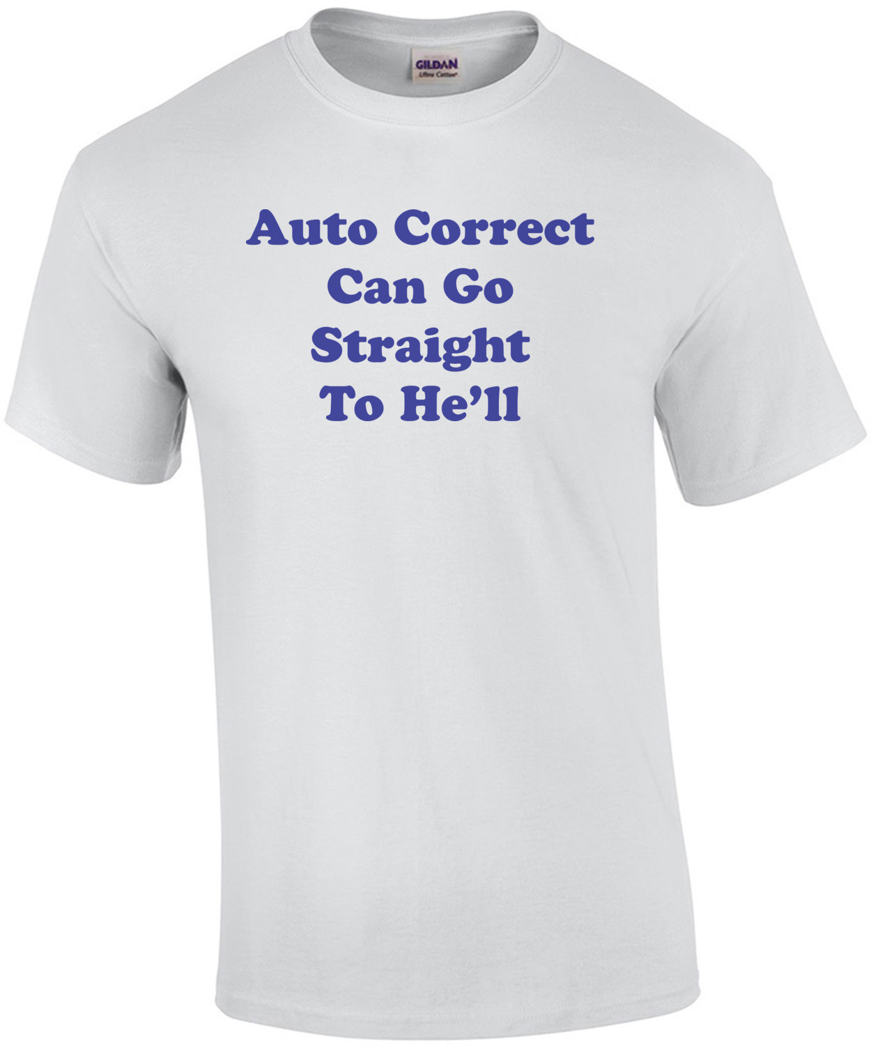 Auto Correct Can Go Straight To He'll T-Shirt