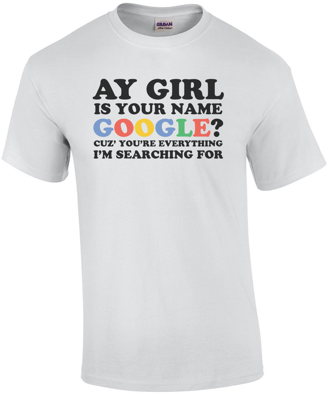 Ay Girl Is Your Name Google Cuz You're Everything I'm Searching For Shirt