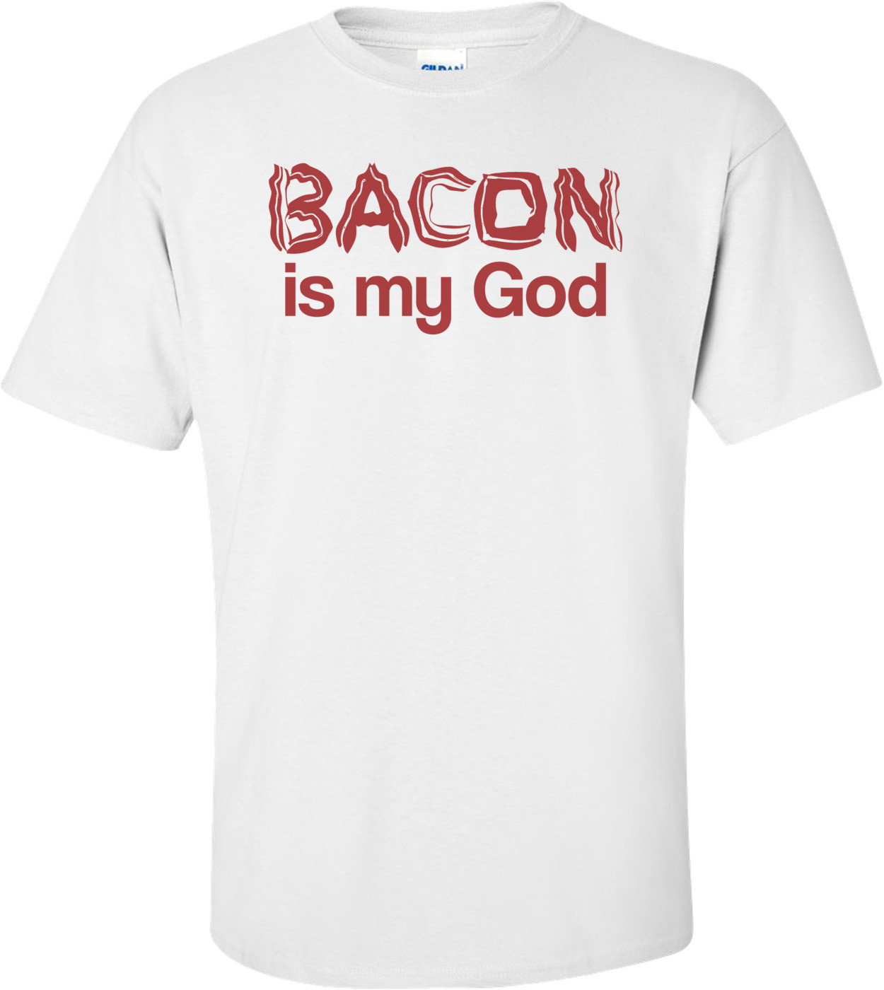 Bacon Is My God T-shirt