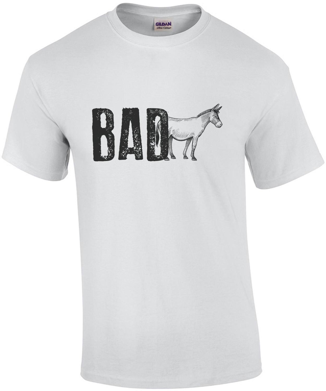 Bad Ass - Funny T-Shirt