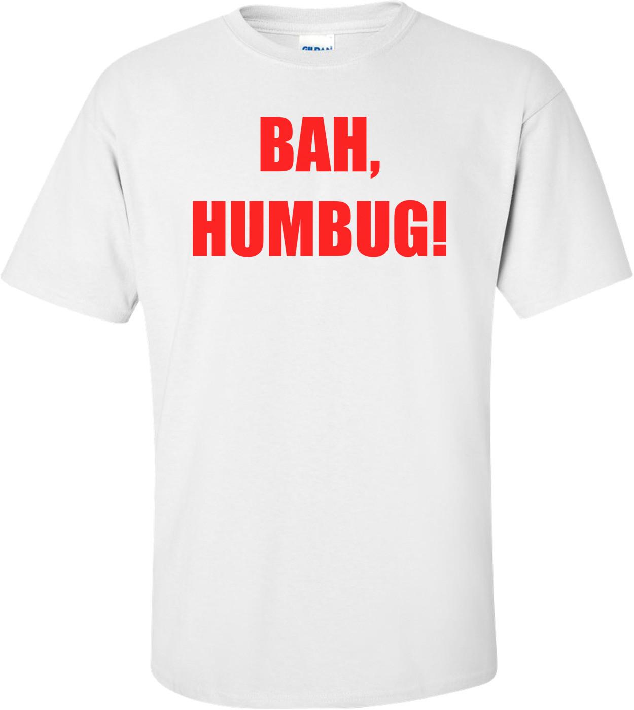 BAH, HUMBUG! Shirt
