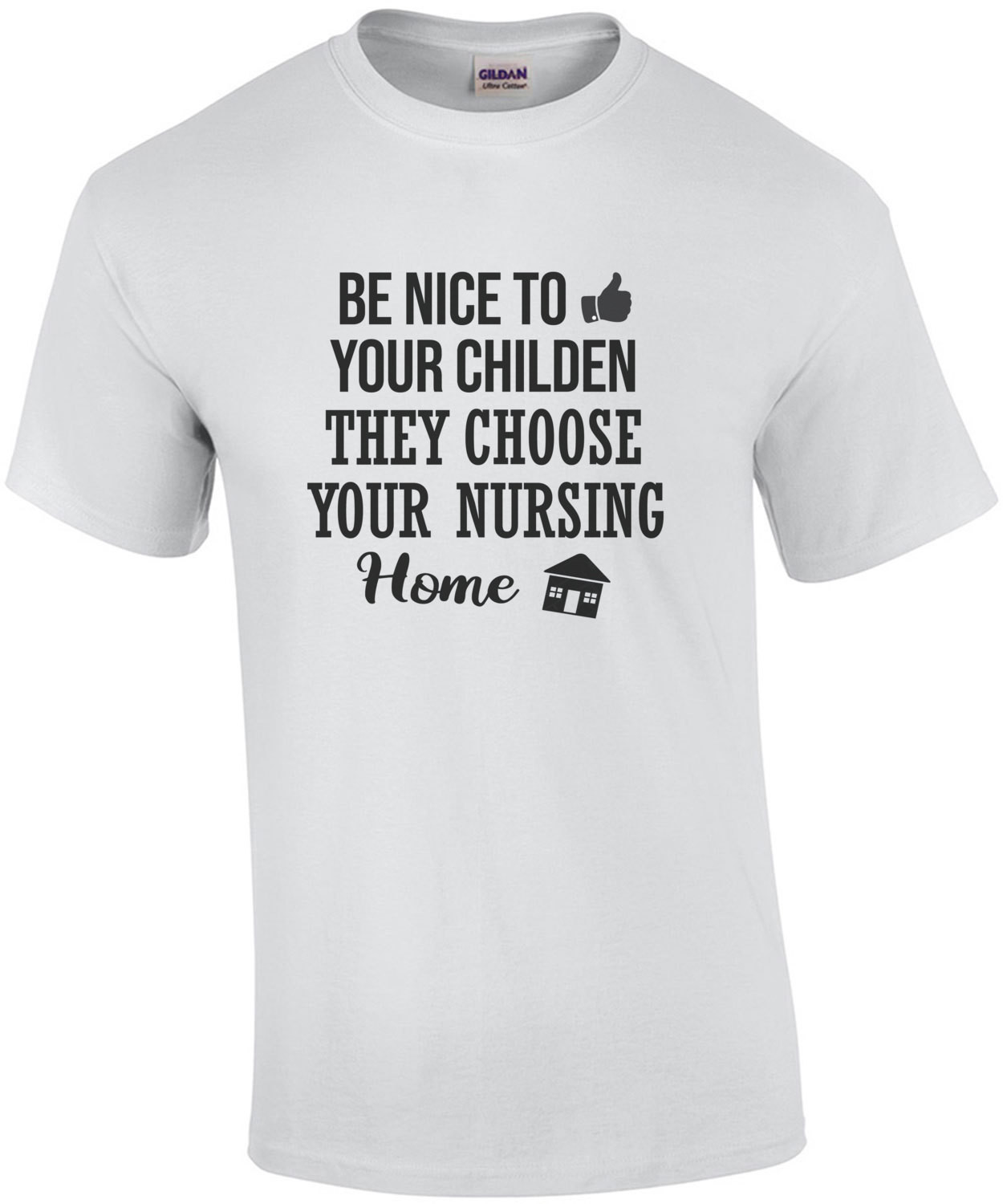 Be nice to your children - they choose your nursing home - funny t-shirt