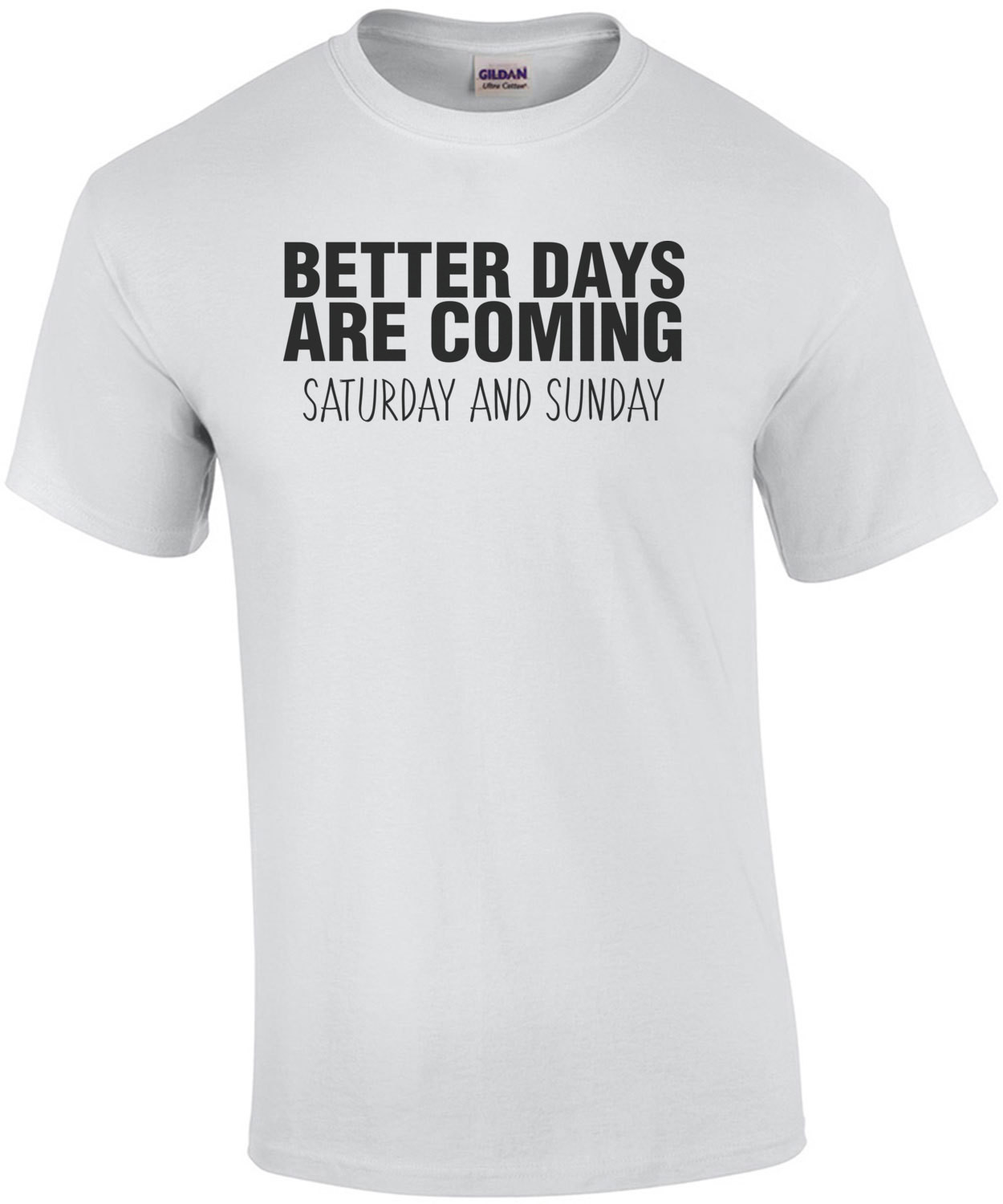 Better Days Are Coming Saturday And Sunday T-Shirt