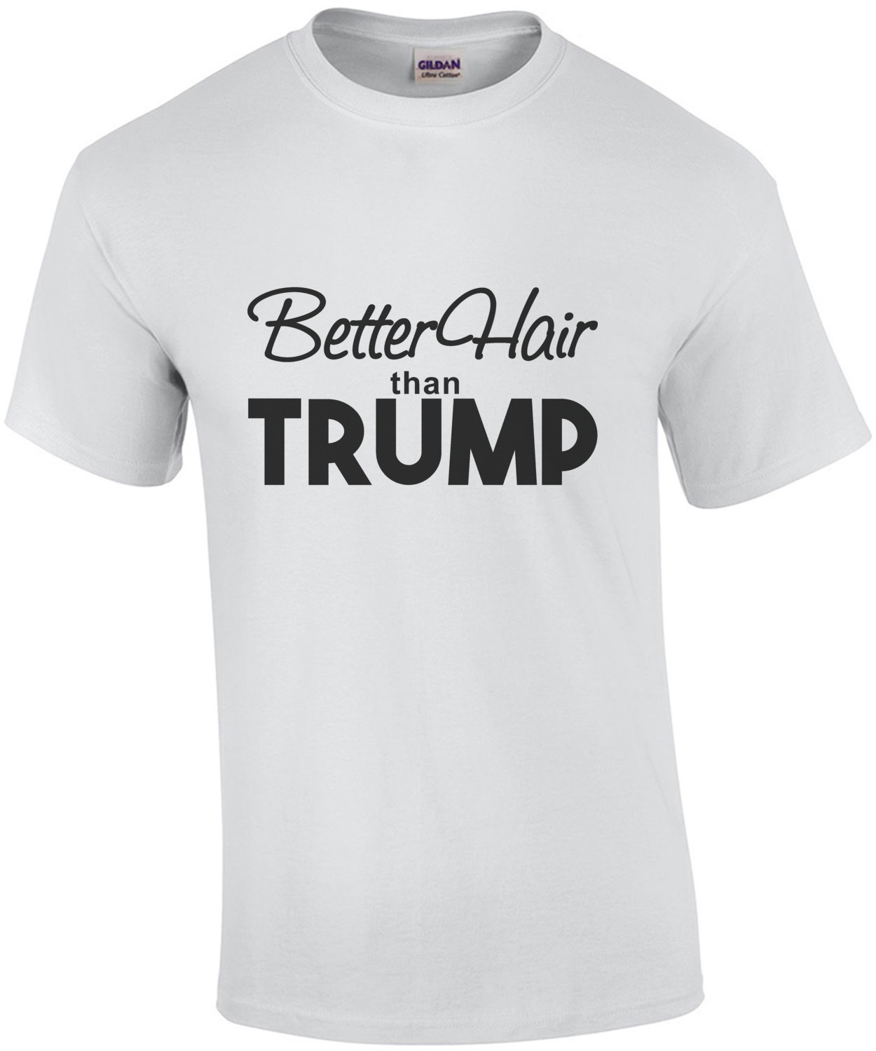 Better hair than Trump - Donald Trump T-Shirt