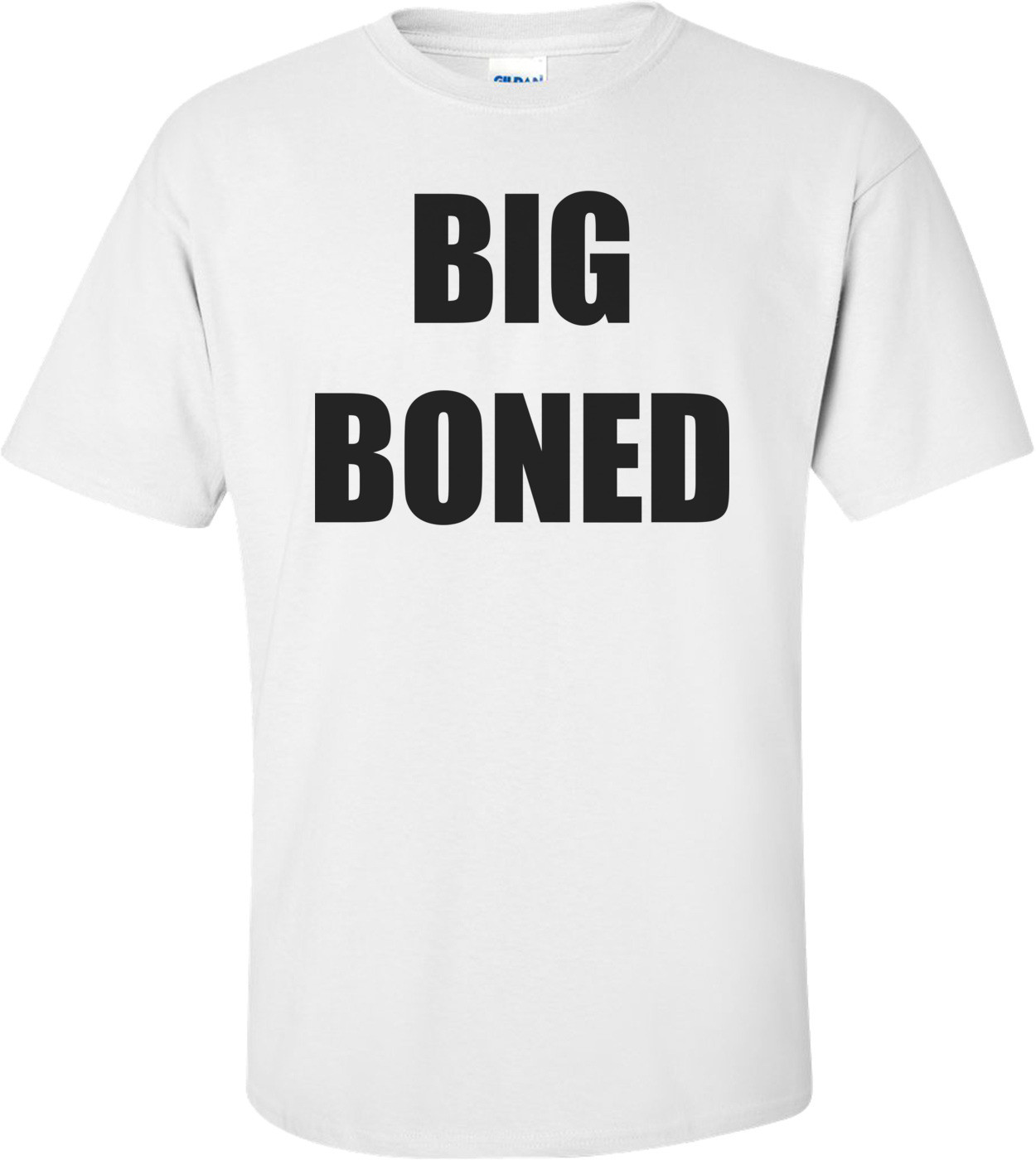 BIG BONED Shirt