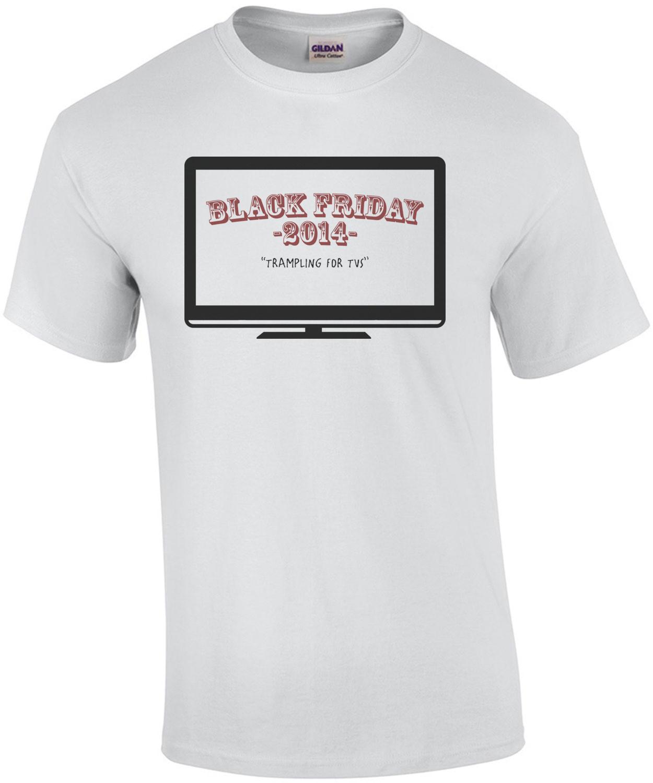 Black Friday 2014: Trampling For TVs T-Shirt