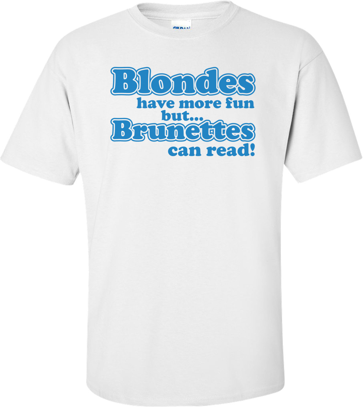 Blondes Have More Fun But Brunettes Can Read T-shirt