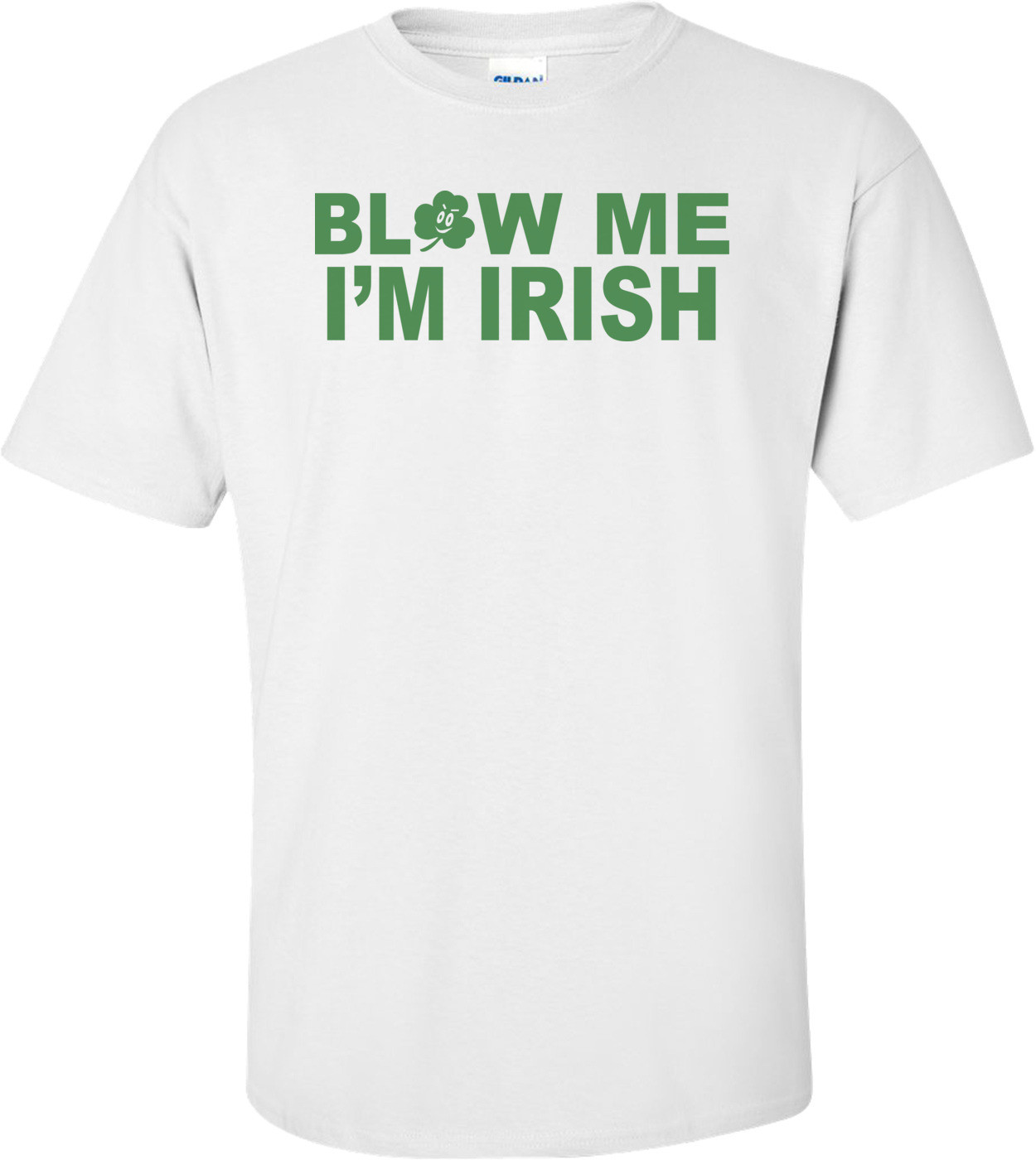 Blow Me I'm Irish St. Paddy's Day T-shirt