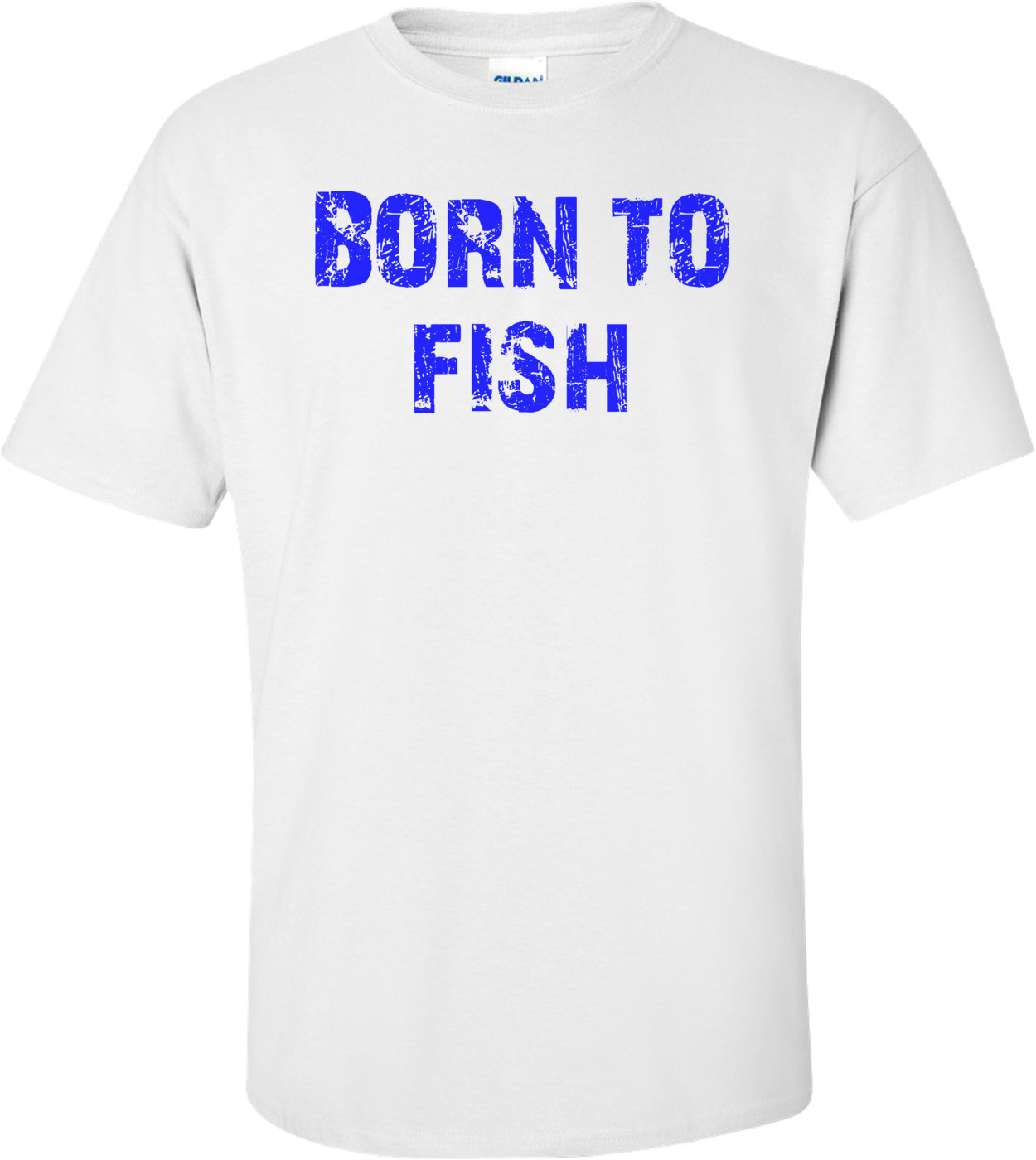 BORN TO FISH Shirt