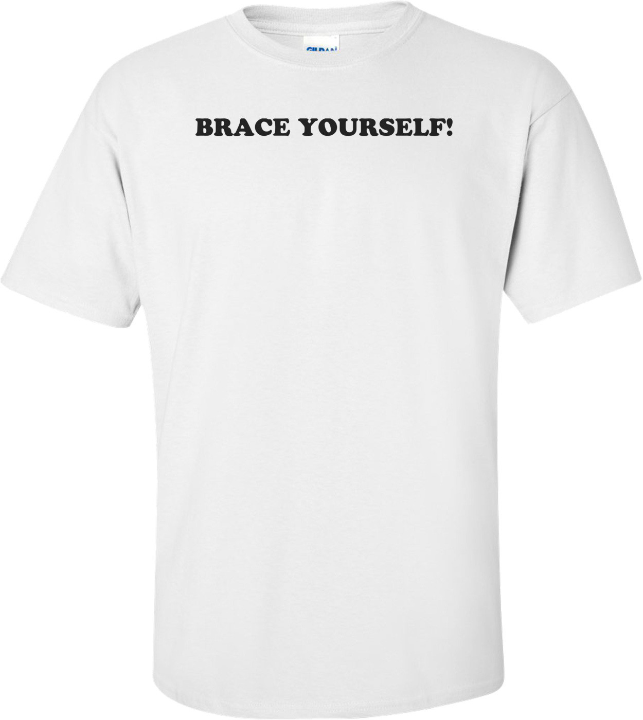 BRACE YOURSELF! T-Shirt