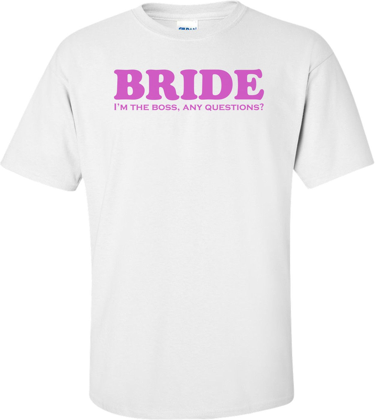 Bride, I'm The Boss Shirt