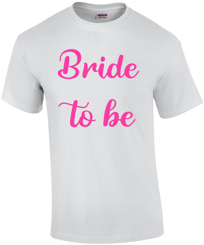 Bride to be - bachelorette t-shirt